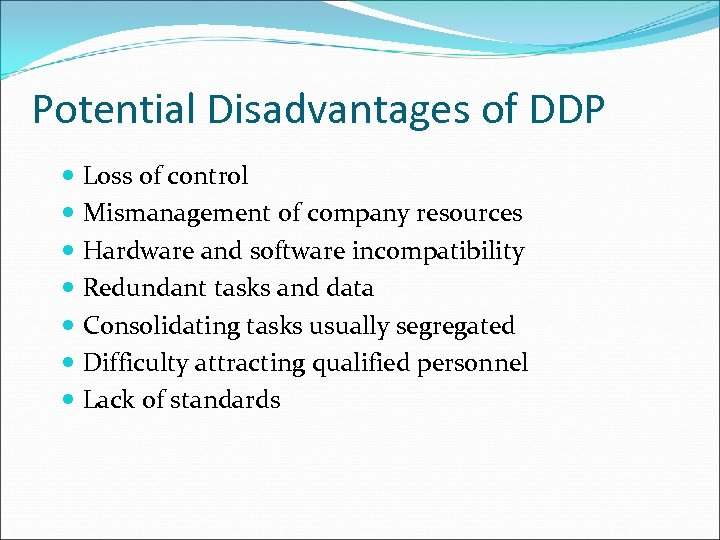 Potential Disadvantages of DDP Loss of control Mismanagement of company resources Hardware and software