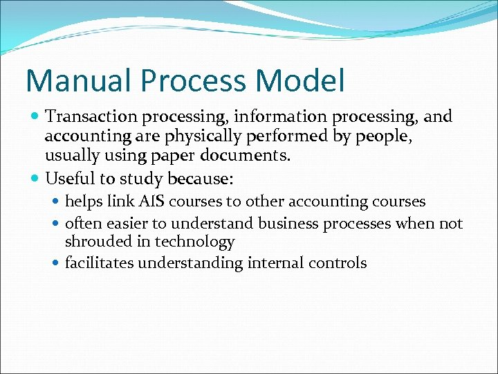 Manual Process Model Transaction processing, information processing, and accounting are physically performed by people,