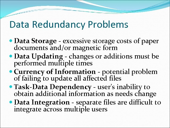 Data Redundancy Problems Data Storage - excessive storage costs of paper documents and/or magnetic
