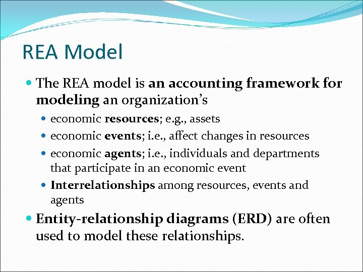REA Model The REA model is an accounting framework for modeling an organization's economic