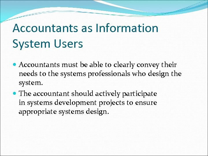 Accountants as Information System Users Accountants must be able to clearly convey their needs