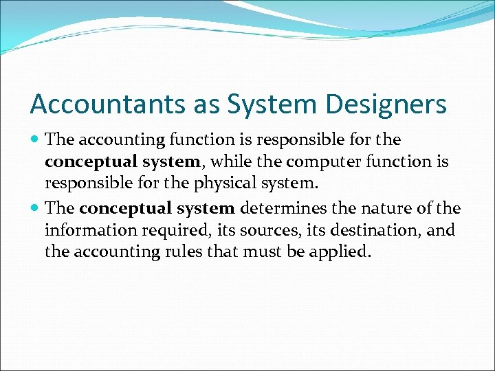 Accountants as System Designers The accounting function is responsible for the conceptual system, while