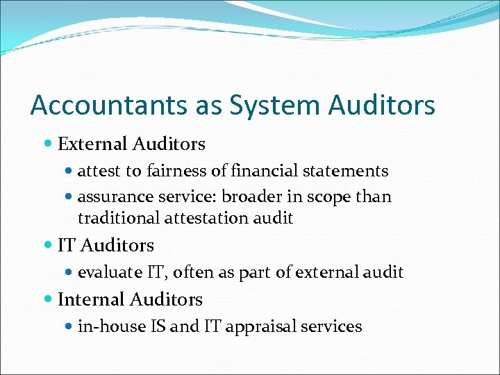Accountants as System Auditors External Auditors attest to fairness of financial statements assurance service: