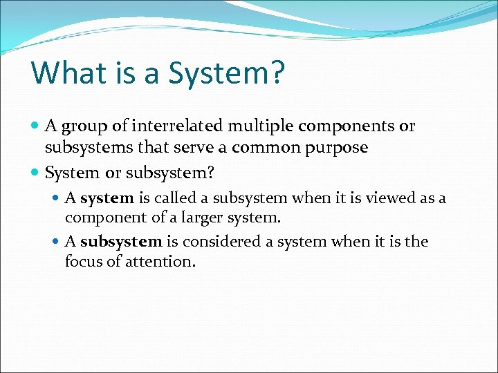 What is a System? A group of interrelated multiple components or subsystems that serve