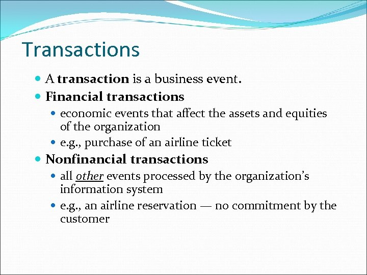 Transactions A transaction is a business event. Financial transactions economic events that affect the