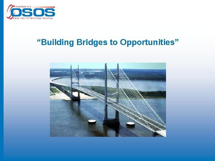 """""""Building Bridges to Opportunities"""""""