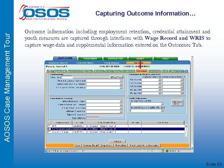 AOSOS Case Management Tour Capturing Outcome Information… Outcome information including employment retention, credential attainment