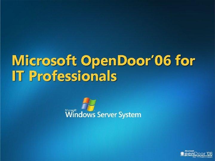 Microsoft Open. Door' 06 for IT Professionals