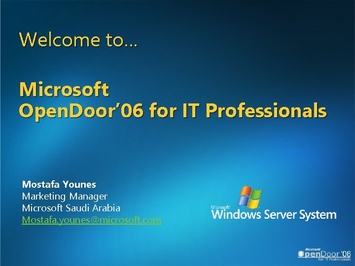 Welcome to… Microsoft Open. Door' 06 for IT Professionals Mostafa Younes Marketing Manager Microsoft