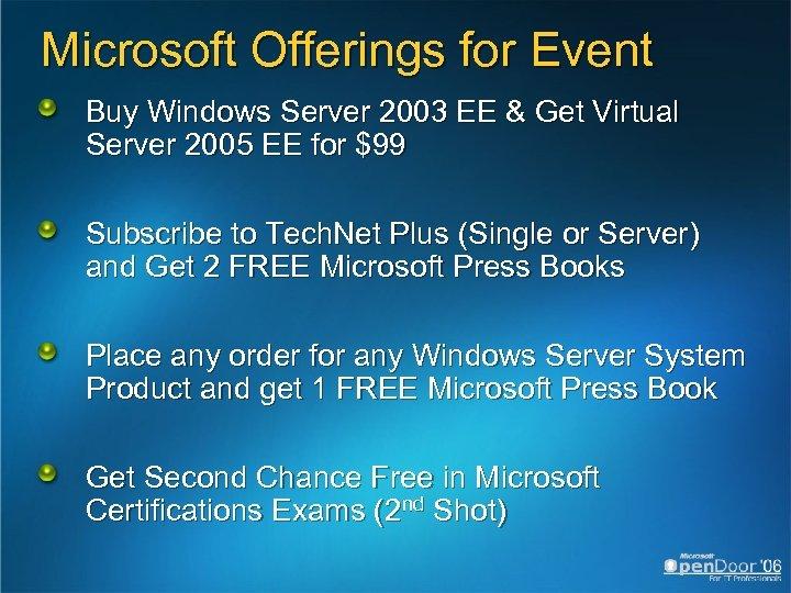 Microsoft Offerings for Event Buy Windows Server 2003 EE & Get Virtual Server 2005