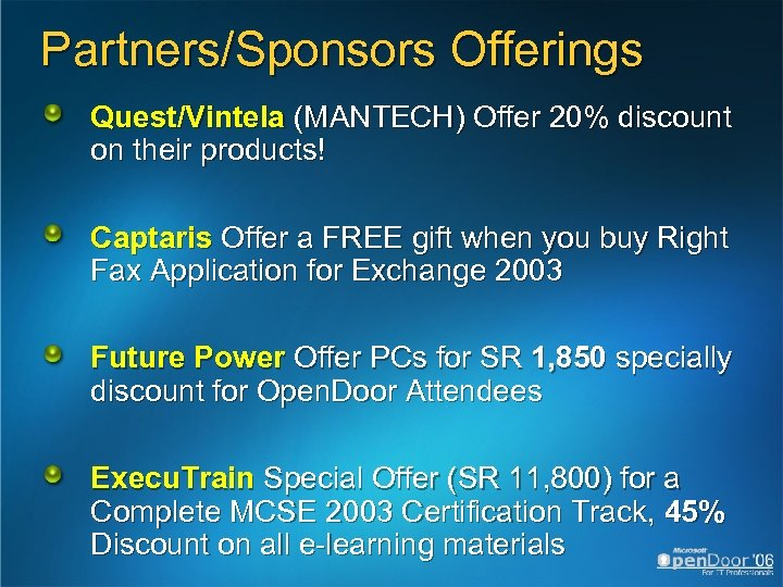 Partners/Sponsors Offerings Quest/Vintela (MANTECH) Offer 20% discount on their products! Captaris Offer a FREE