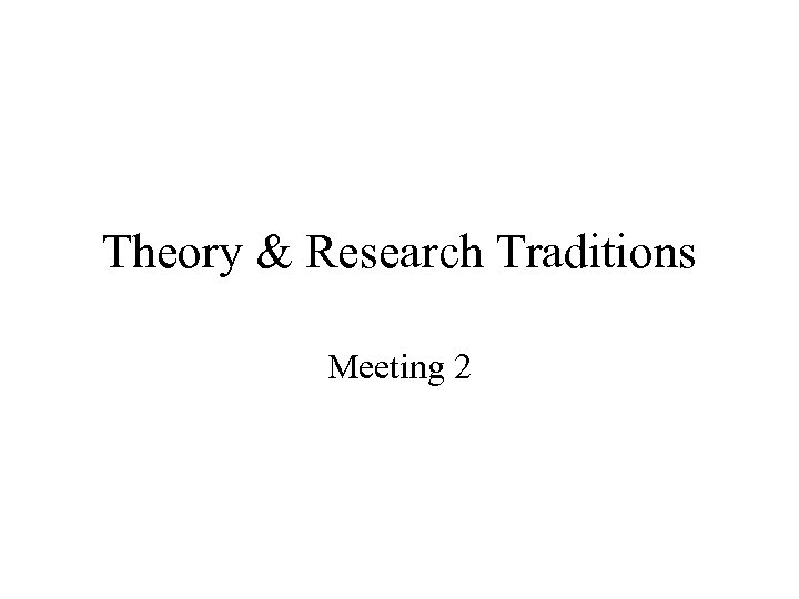 Theory & Research Traditions Meeting 2
