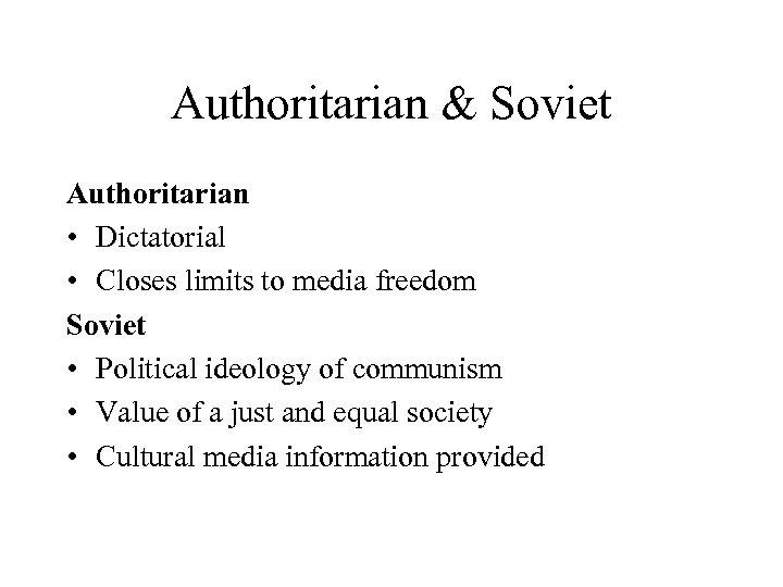 Authoritarian & Soviet Authoritarian • Dictatorial • Closes limits to media freedom Soviet •