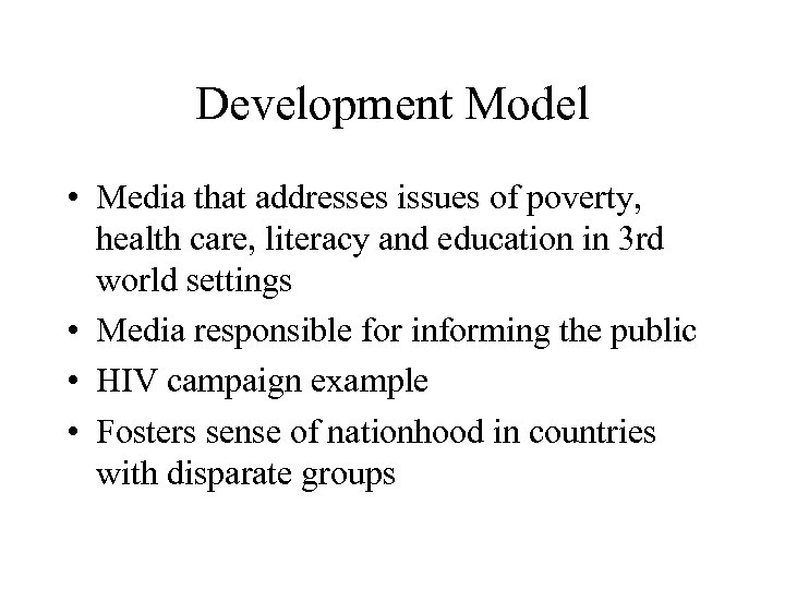 Development Model • Media that addresses issues of poverty, health care, literacy and education