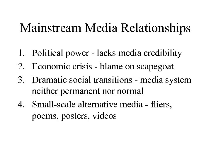 Mainstream Media Relationships 1. Political power - lacks media credibility 2. Economic crisis -