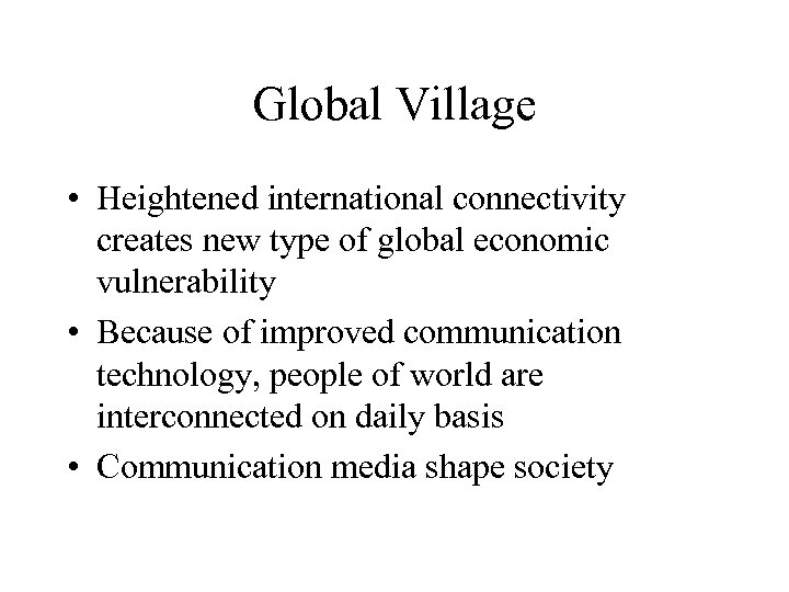 Global Village • Heightened international connectivity creates new type of global economic vulnerability •