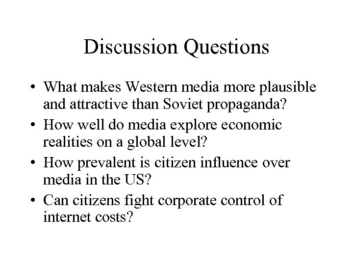 Discussion Questions • What makes Western media more plausible and attractive than Soviet propaganda?