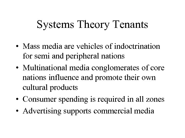 Systems Theory Tenants • Mass media are vehicles of indoctrination for semi and peripheral