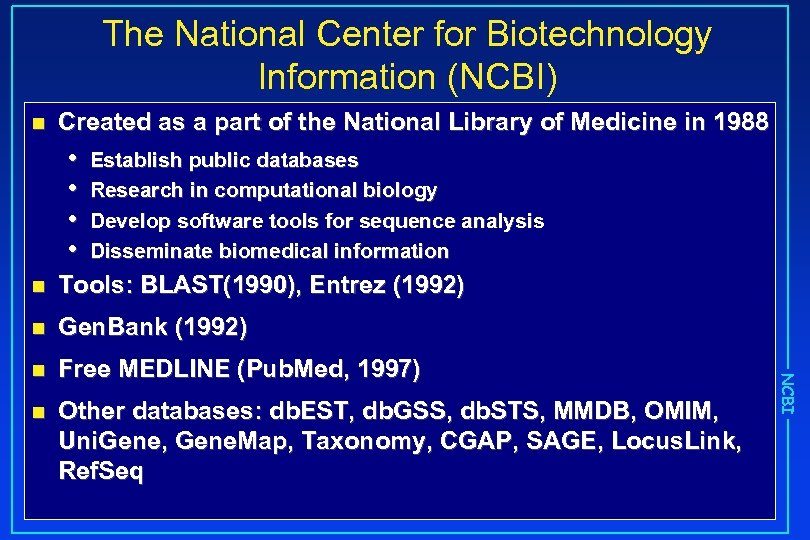 The National Center for Biotechnology Information (NCBI) n Created as a part of the