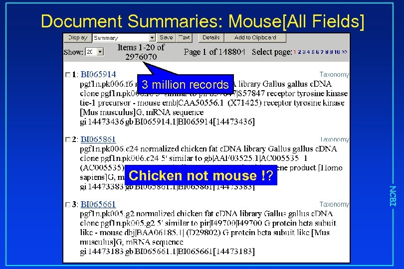 Document Summaries: Mouse[All Fields] 3 million records Chicken not mouse !? NCBI