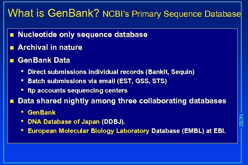 What is Gen. Bank? NCBI's Primary Sequence Database n Nucleotide only sequence database n