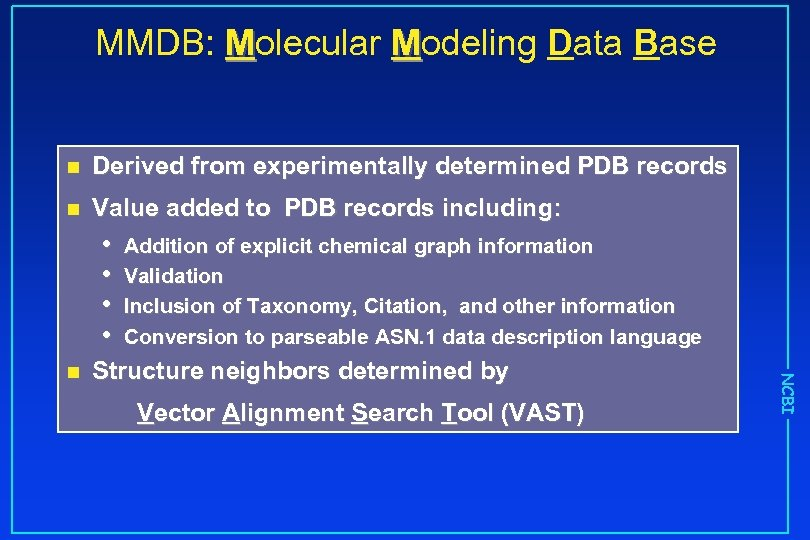 MMDB: Molecular Modeling Data Base n Derived from experimentally determined PDB records n Value