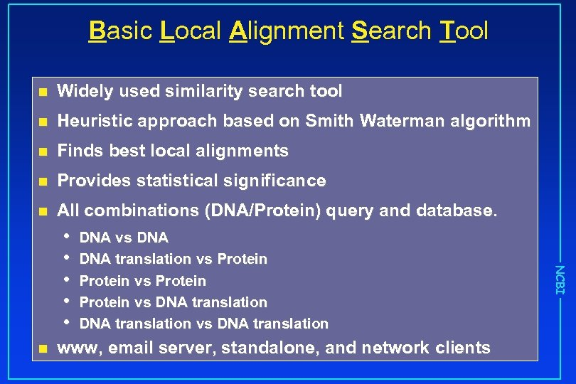 Basic Local Alignment Search Tool n Widely used similarity search tool n Heuristic approach
