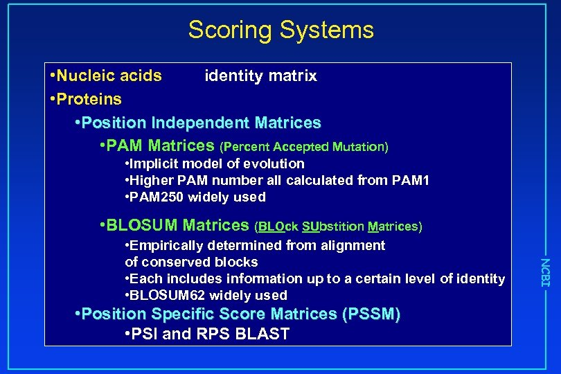 Scoring Systems • Nucleic acids identity matrix • Proteins • Position Independent Matrices •