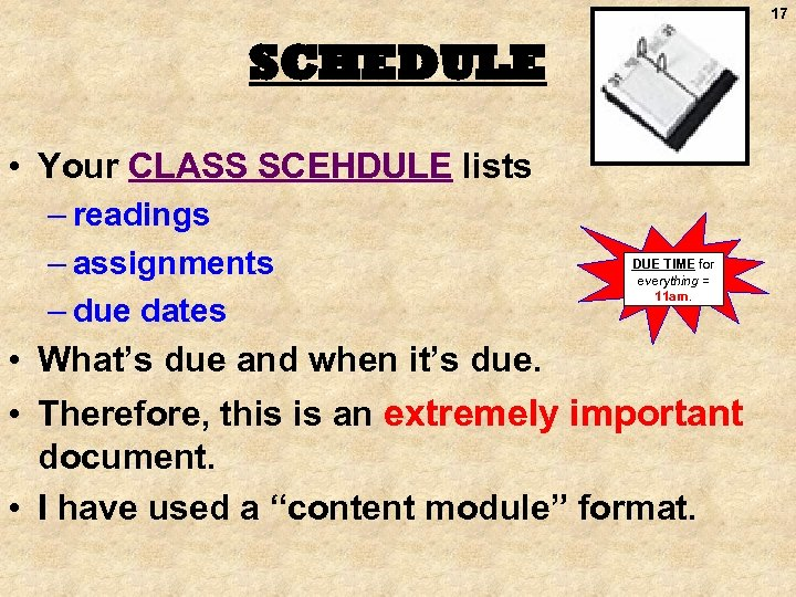 17 SCHEDULE • Your CLASS SCEHDULE lists – readings – assignments – due dates