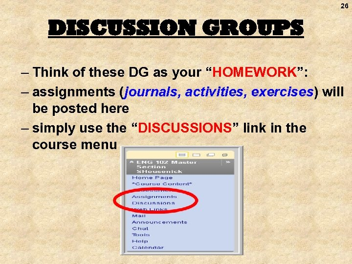 """26 DISCUSSION GROUPS – Think of these DG as your """"HOMEWORK"""": – assignments (journals,"""