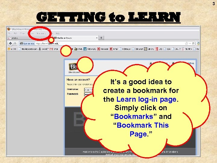 3 GETTING to LEARN It's a good idea to create a bookmark for the