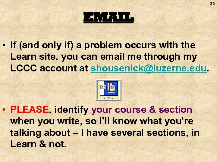 30 EMAIL • If (and only if) a problem occurs with the Learn site,