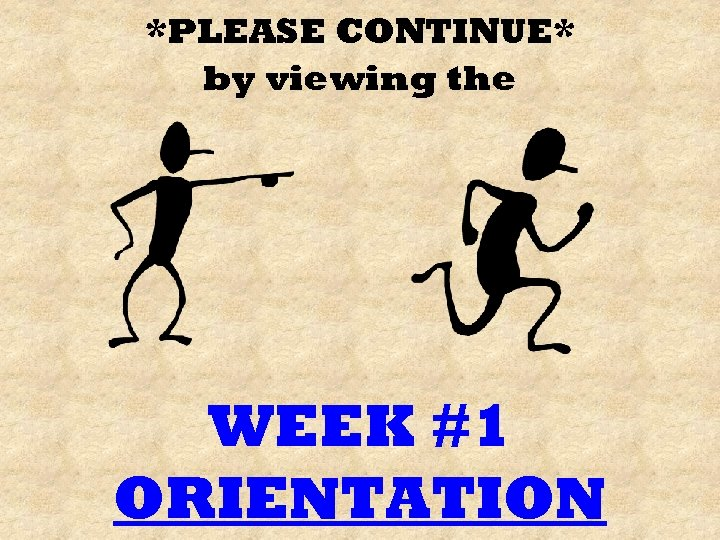 *PLEASE CONTINUE* by viewing the WEEK #1 ORIENTATION