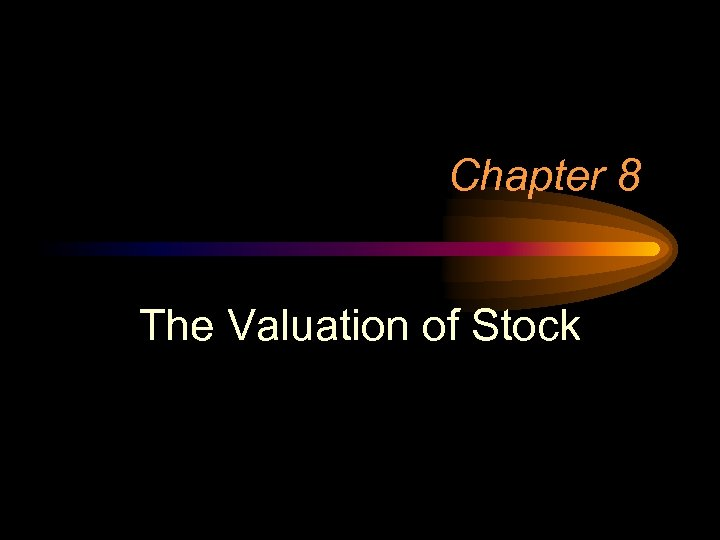 Chapter 8 The Valuation of Stock
