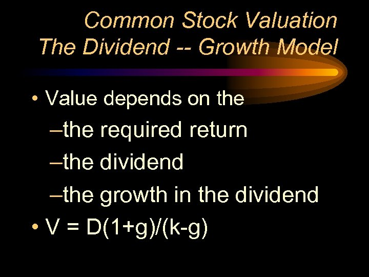 Common Stock Valuation The Dividend -- Growth Model • Value depends on the –the