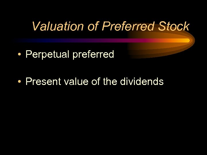 Valuation of Preferred Stock • Perpetual preferred • Present value of the dividends