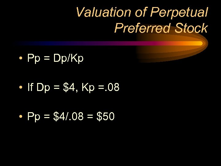 Valuation of Perpetual Preferred Stock • Pp = Dp/Kp • If Dp = $4,