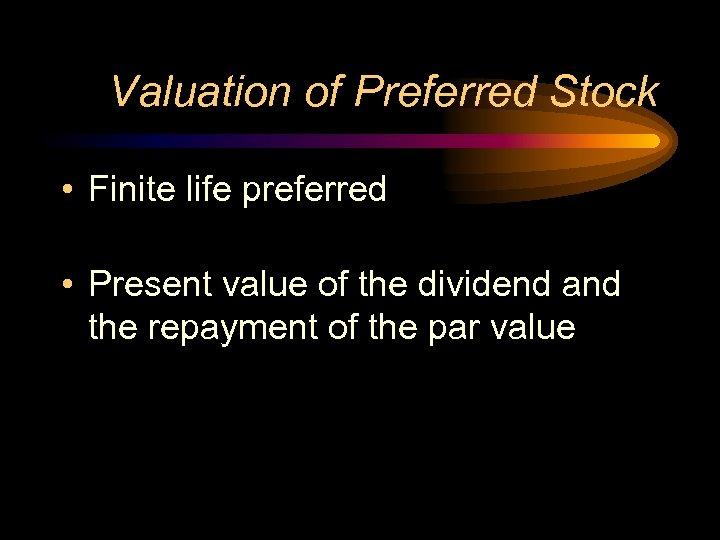 Valuation of Preferred Stock • Finite life preferred • Present value of the dividend