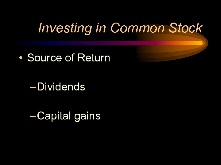 Investing in Common Stock • Source of Return – Dividends – Capital gains