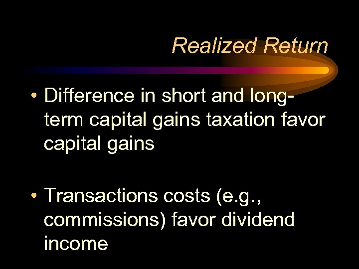 Realized Return • Difference in short and longterm capital gains taxation favor capital gains