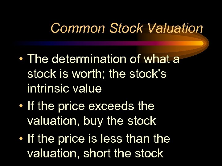 Common Stock Valuation • The determination of what a stock is worth; the stock's