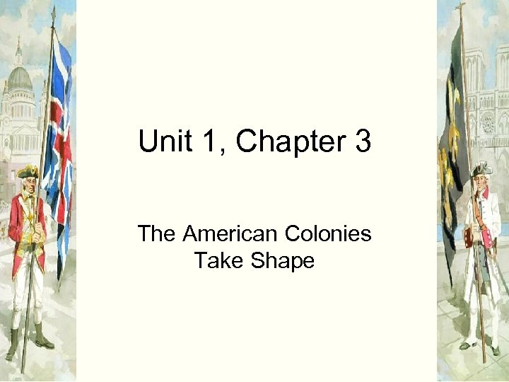 Unit 1, Chapter 3 The American Colonies Take Shape