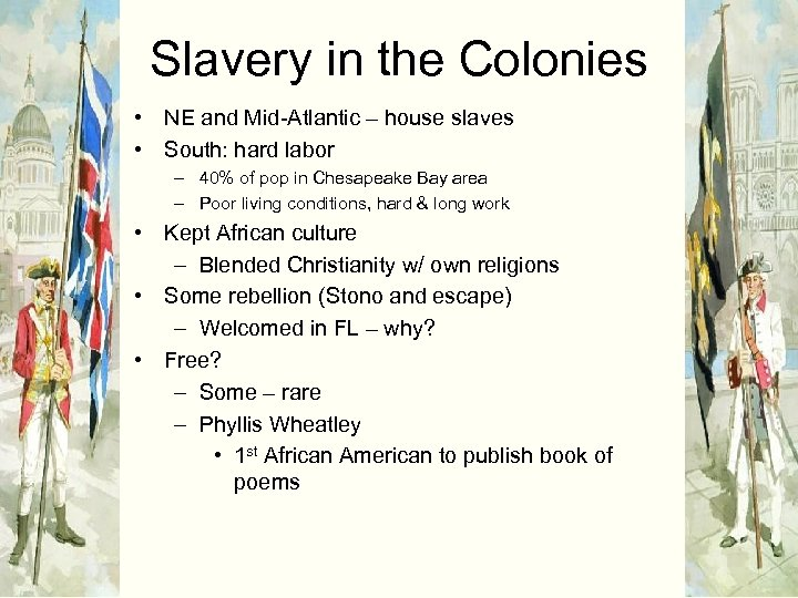 Slavery in the Colonies • NE and Mid-Atlantic – house slaves • South: hard