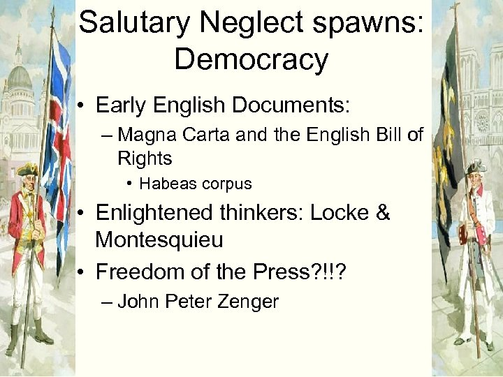 Salutary Neglect spawns: Democracy • Early English Documents: – Magna Carta and the English