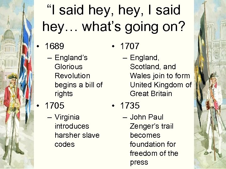 """I said hey, I said hey… what's going on? • 1689 – England's Glorious"