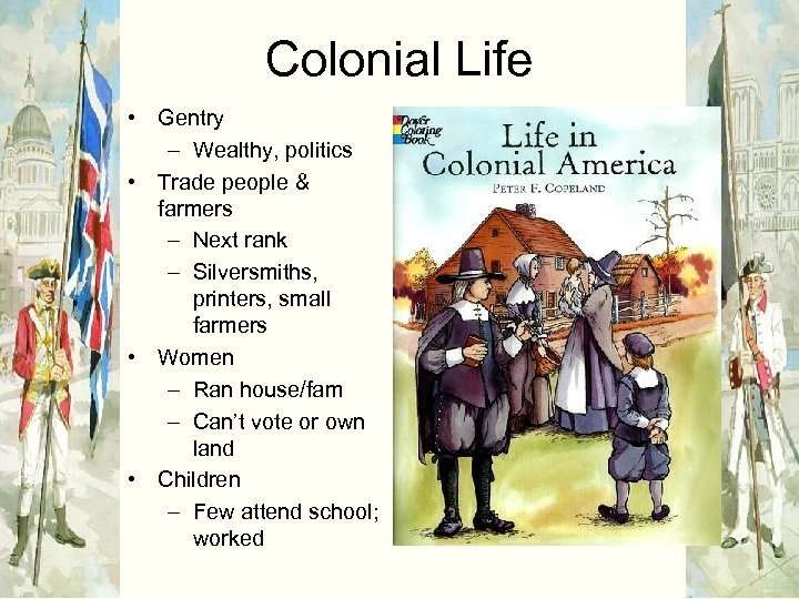 Colonial Life • Gentry – Wealthy, politics • Trade people & farmers – Next