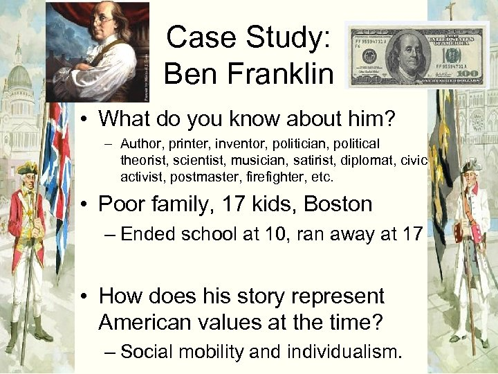 Case Study: Ben Franklin • What do you know about him? – Author, printer,