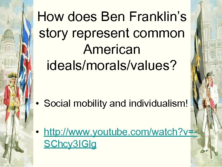 How does Ben Franklin's story represent common American ideals/morals/values? • Social mobility and individualism!