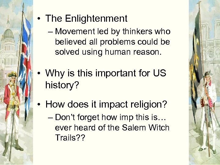 • The Enlightenment – Movement led by thinkers who believed all problems could