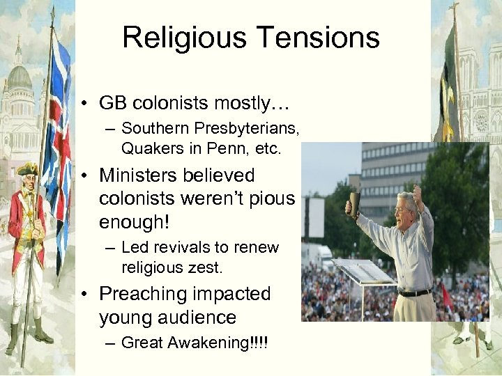Religious Tensions • GB colonists mostly… – Southern Presbyterians, Quakers in Penn, etc. •